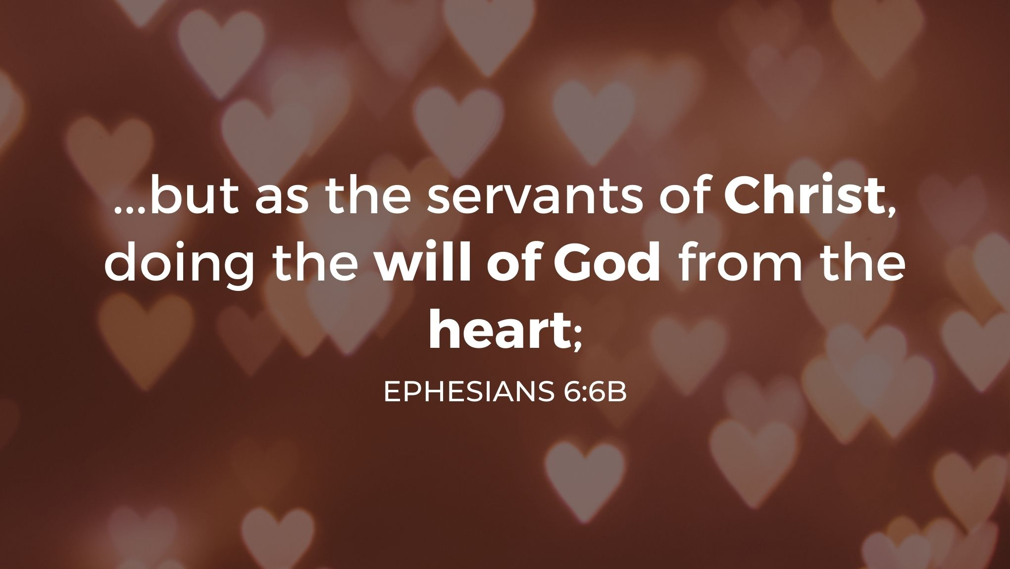 but as the servants of Christ, doing the will of God from the heart; (2)